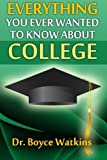 Everything You Ever Wanted to Know About College (Volume 1) by Dr. Boyce D. Watkins (2012-09-19)