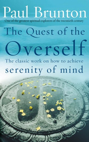 The Quest Of The Overself: The Classic Work on How to Achieve Serenity of ()