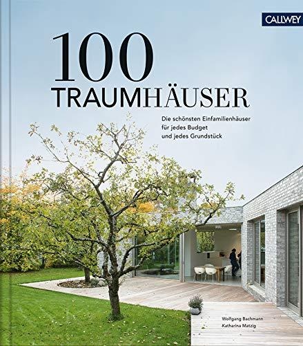 Die besten Bücher für Architekten: 100 Traumhäuser: Die schönsten Einfamilienhäuser für jedes Budget und jedes Grundstück