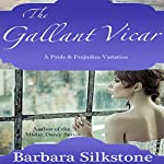 The Gallant Vicar: A Pride & Prejudice Variation   Barbara Silkstone,A Lady