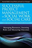 Successful Project Management in Social Work and Social Care : Managing Resources, Assessing Risks and Measuring Outcomes, Spolander, Gary and Martin, Linda, 1849052190