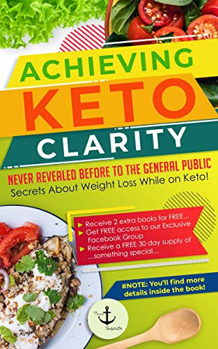 Achieving Keto Clarity: Never Revealed Before to The General Public - Secrets About Weight Loss While on Keto! by From Body2Life