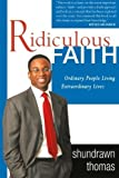 img - for Ridiculous Faith: Ordinary People Living Extraordinary Lives by Shundrawn Thomas (2006-06-01) book / textbook / text book