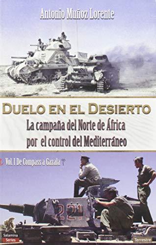 Duelo en El Desierto: La campaña del Norte de África por el control del Mediterráneo, Vol I, de Compass a Gazala: 1 (Salamina Series Terreste) por Muñoz Lorente, Antonio