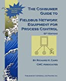 The Consumer Guide to Fieldbus Network Equipment for Process Control (2nd Edition), Caro, Richard H., 193209508X