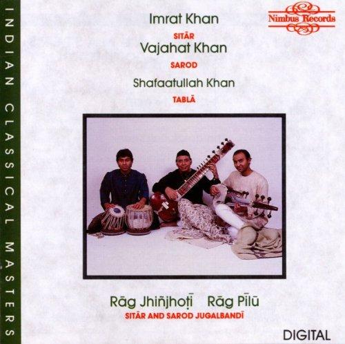 Rag Jhinjoti / Rag Pilu - Imrat Khan, Sitar / Vajahat Khan, Sarod / Shafaatullah Khan, Tabla