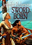 Sword-Born, Jennifer Roberson, 0886777763