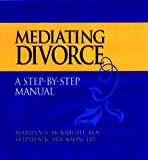 Mediating Divorce Package : A Step by Step Manual, McKnight, Marilyn and Erickson, Stephen, 0787943045