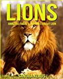 Childrens Book: Amazing Facts & Pictures about Lion