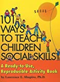 : 101 Ways to Teach Children Social Skills: A Ready-to-Use Reproducible Activity Book