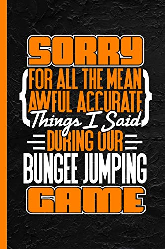 Sorry For All The Mean Awful Accurate Things Said During Our Bungee Jumping Game: Notebook & Journal For Bullets Or Diary, Dot Grid Paper (120 Pages, 6x9