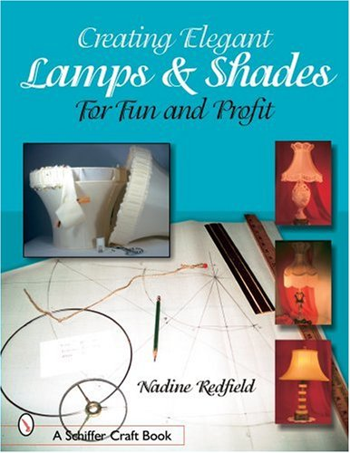 Creating Elegant Lamp & Shades for Fun and Profit (Schiffer Craft Book) ()