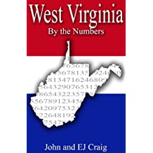 West Virginia by the Numbers - Important and Curious numbers about West Virginia and her cities (States by the Numbers Book 48)