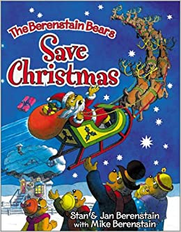 The Bears Who Saved Christmas.The Berenstain Bears Save Christmas Stan Jan Berenstain Michael