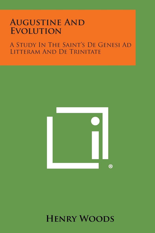 Augustine and Evolution: A Study in the Saint's de Genesi Ad Litteram and de Trinitate PDF