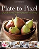 Plate to Pixel: Digital Food Photography & Styling, Helene Dujardin, 0470932139