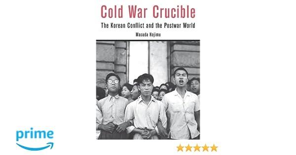 Cold War Crucible: The Korean Conflict and the Postwar World: Hajimu