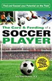 The Care and Feeding of a Soccer Player, Toni Tickel Branner, 0979604621