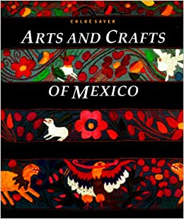arts and crafts of mexico chloe sayer 9780877017912 amazon com books