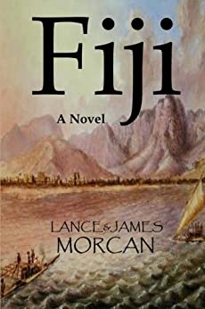 Fiji: A Novel (The World Duology Book 2) by [Morcan, Lance, James Morcan]
