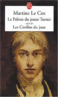 La Palette du jeune Turner, suivi de 'Les Confins du jour' par Martine Le Coz