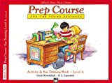 Alfred's Basic Prep Activity and Ear Training Book, Level A, Gayle Kowalchyk and E. L. Lancaster, 0739005014