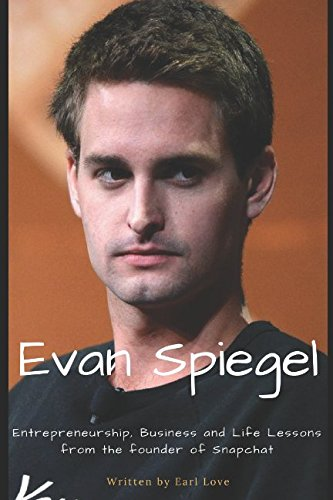 Evan Spiegel: Entrepreneurship, Business, and Life Lessons from the founder of Snapchat