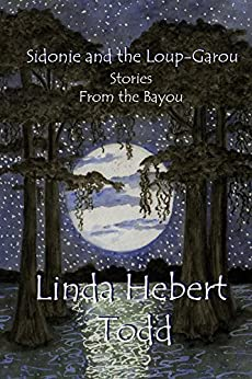 Sidonie and the Loup-Garou and Other Stories from the Bayou by [Todd, Linda]