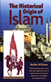 The Historical Origin of Islam, Walter Williams, 1881040518