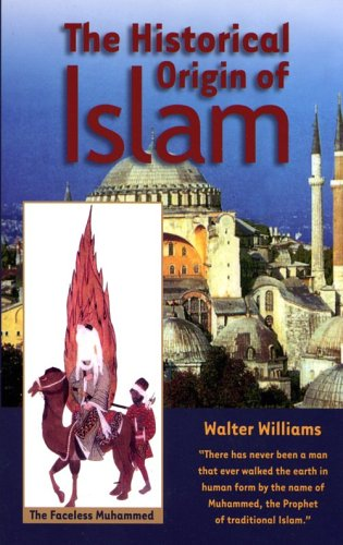 The Historical Origin of Islam (Walter Williams The Historical Origin Of Christianity)