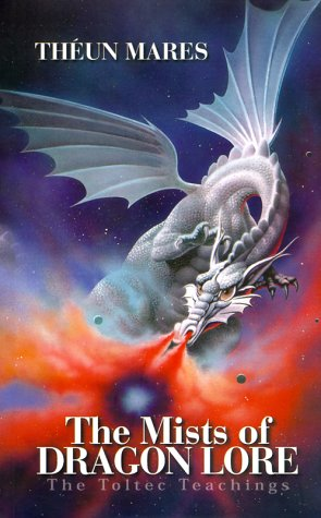 The Mists of Dragon Lore; The Toltec Teachings (Volume 3) Theun Mares