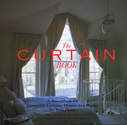 The Curtain Book: A Sourcebook for Distinctive Curtains, Drapes, and Shades for Your Home