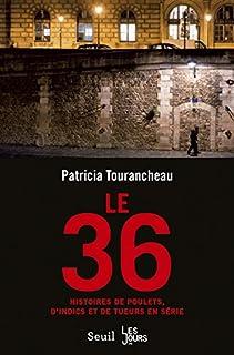 Le 36 : histoires de poulets, d'indics et de tueurs en série, Tourancheau, Patricia
