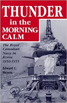 Thunder in the Morning Calm: The Royal Canadian Navy in Korea, 1950-1955