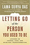 Letting Go of the Person You Used to Be, Lama Surya Das, 0767908740