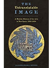 The Untranslatable Image: A Mestizo History of the Arts in New Spain, 1500-1600