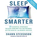 Sleep Smarter: 21 Essential Strategies to Sleep Your Way to a Better Body, Better Health, and Bigger Success Audiobook by Shawn Stevenson, Sara Gottfried MD - foreword Narrated by Shawn Stevenson, Sara Gottfried