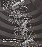 img - for Cai Guo-Qiang: I Want to Believe book / textbook / text book