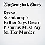 Reeva Steenkamp's Father Says Oscar Pistorius Must Pay for Her Murder | Sewell Chan