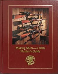 Making shots--a rifle hunter's guide (Hunting wisdom library)