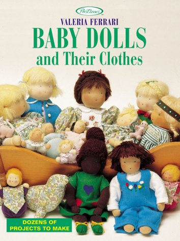 (Baby Dolls and Their Clothes: Dozens of Projects to Make)