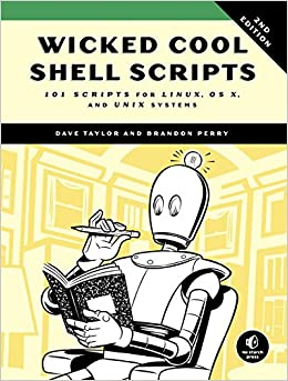 Wicked Cool Shell Scripts, 2nd Edition: 101 Scripts For Linux, OS X, And UNIX Systems Dave Taylor
