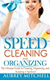 Speed Cleaning and Organizing: Ultimate Speed Cleaning and Organizing Guide for Super Busy Moms!, Aubrey Mitchell, 1495489620