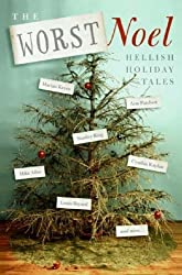 The Worst Noel: 20 Writers Tell Their Most Hilariously Hellish Holiday Tales