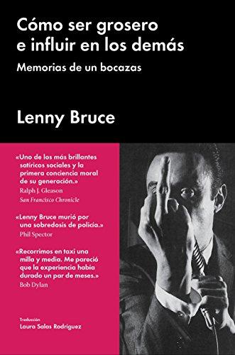 Descargar Libro Cómo Ser Grosero E Influir En Los Demás: Memorias De Un Bocazas Lenny Bruce