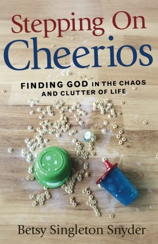 Download Stepping on Cheerios: Finding God in the Chaos and Clutter of Life pdf epub