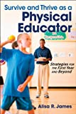 Survive and Thrive As a Physical Educator : Strategies for the First Year and Beyond, James, Alisa, 1450411991
