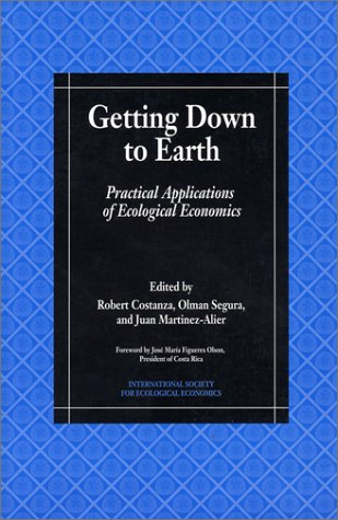 Getting Down to Earth: Practical Applications Of Ecological Economics (International Society for Ecological Economics)