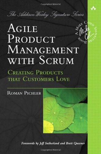 Agile Product Management with Scrum: Creating Products that Customers Love by Roman Pichler, Publisher : Addison-Wesley Professional