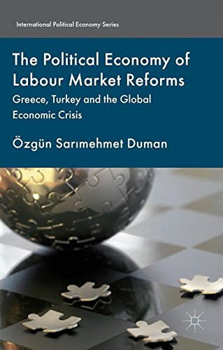 The Political Economy of Labour Market Reforms: Greece, Turkey and the Global Economic Crisis (International Political E